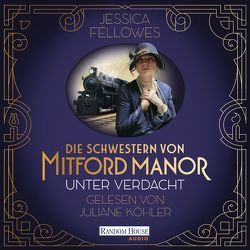 Die Schwestern von Mitford Manor – Unter Verdacht von Brandl,  Andrea, Fellowes,  Jessica, Köhler,  Juliane