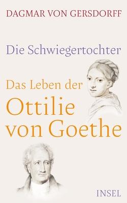 Die Schwiegertochter. Das Leben der Ottilie von Goethe von Gersdorff,  Dagmar von