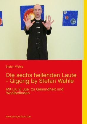 Die sechs heilenden Laute  – Qigong by Stefan Wahle von Wahle,  Stefan