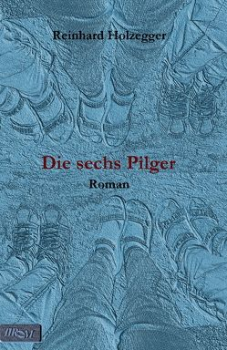 Die sechs Pilger von Holzegger,  Reinhard