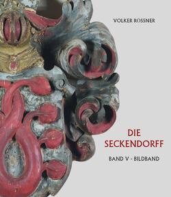 Die Seckendorff. Band V. Bildband von Rößner,  Volker