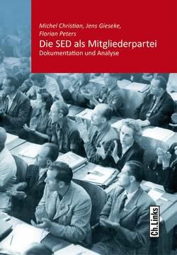Die SED als Mitgliederpartei von Christian,  Michel, Gieseke,  Jens, Peters,  Florian