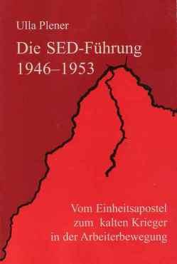 Die SED-Führung 1946-1953 von Plener,  Ulla