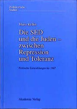 Die SED und die Juden – zwischen Repression und Toleranz von Keßler,  Mario