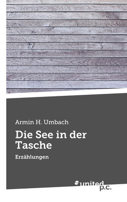 Die See in der Tasche von Umbach,  Armin H.