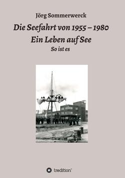 Die Seefahrt von 1955 – 1980 Ein Leben auf See von Sommerwerck,  Jörg