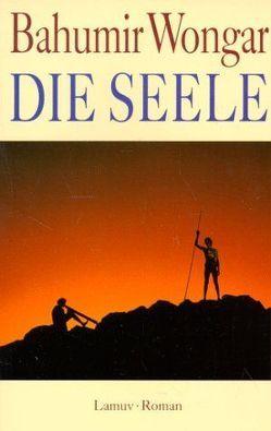 Die Seele von Horch,  Werner, Wongar,  Bahumir