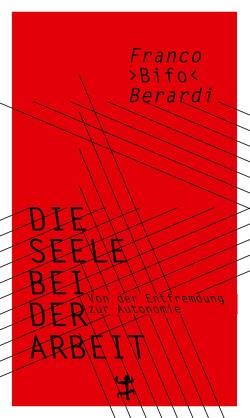 Die Seele bei der Arbeit von Berardi,  Franco »Bifo«, Vennemann,  Kevin