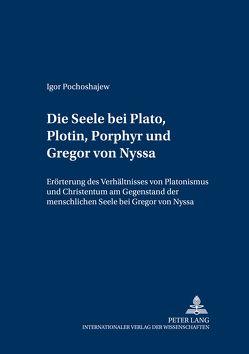 Die Seele bei Plato, Plotin, Porphyr und Gregor von Nyssa von Pochoshajew,  Igor