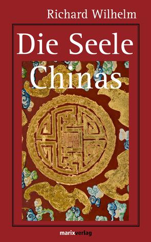 Die Seele Chinas von Wilhelm,  Richard
