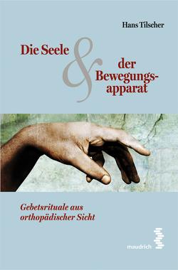 Die Seele & der Bewegungsapparat von Tilscher,  Hans