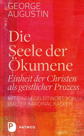 Die Seele der Ökumene von Augustin,  George, Kasper,  Walter