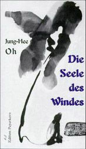 Die Seele des Windes von Bräsel,  Sylvia, Cha,  Ouhi, Kim,  Miy-He, Oh,  Jung-Hee