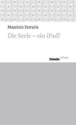 Die Seele – ein iPad? von Crivelli,  Tatiana, Ferraris,  Maurizio, Osterloh,  Malte