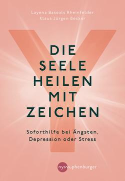 Die Seele heilen mit Zeichen von Bassols Rheinfelder,  Layena, Becker,  Klaus-Jürgen