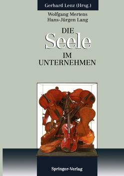 Die SEELE im Unternehmen von Butz,  Ulrike, Lenz,  Gerhard, Mertens,  Wolfgang