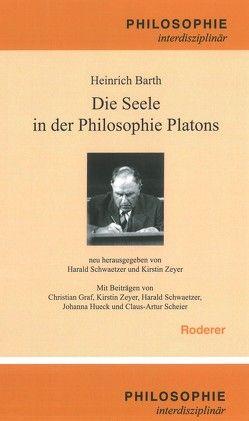 Die Seele in der Philosophie Platons von Barth,  Heinrich, Schwaetzer,  Harald, Zeyer,  Kirstin