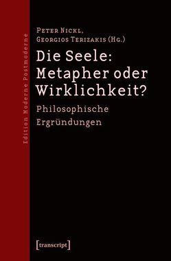 Die Seele: Metapher oder Wirklichkeit? von Nickl,  Peter, Terizakis,  Georgios