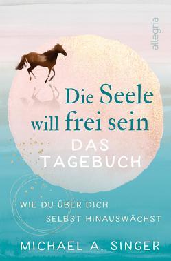 Die Seele will frei sein – Das Tagebuch von Hahn,  Kristof, Singer,  Michael A.