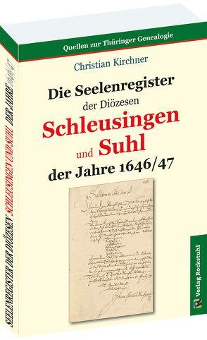 Die Seelenregister der Diözesen SCHLEUSINGEN und SUHL der Jahre 1646/47 von Kirchner, Christian, Rockstuhl, Harald