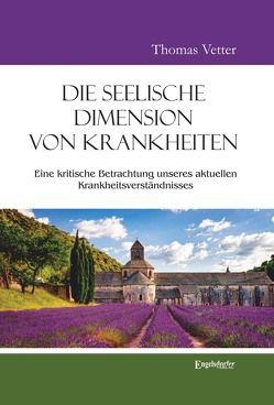 Die seelische Dimension von Krankheiten von Vetter,  Thomas