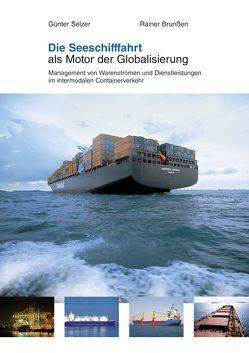 Die Seeschifffahrt als Motor der Globalisierung von Selzer,  Günter