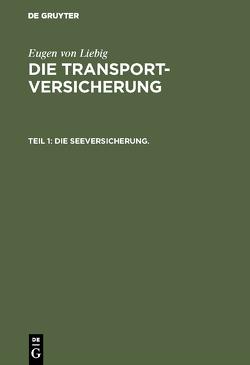 Eugen von Liebig: Die Transportversicherung / Die Seeversicherung. von Liebig,  Eugen von