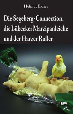 Die Segeberg-Connection, die Lübecker Marzipanleiche und der Harzer Roller von Exner,  Helmut