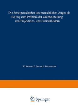 Die Seheigenschaften des menschlichen Auges als Beitrag zum Problem der Gütebeurteilung von Projektions- und Fernsehbildern von Arp,  Ferdinand, Baurmeister,  Hans, Kroebel,  W.