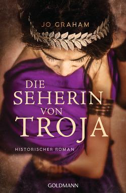 Die Seherin von Troja von Bezzenberger,  Marie-Luise, Graham,  Jo