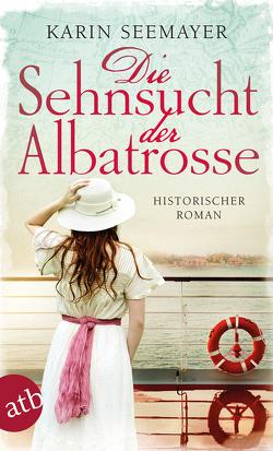 Die Sehnsucht der Albatrosse von Seemayer,  Karin