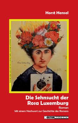 Die Sehnsucht der Rosa Luxemburg von Hensel,  Horst