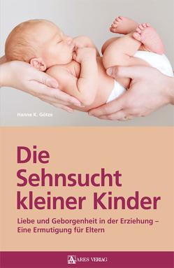 Die Sehnsucht kleiner Kinder von Hanne K.,  Götze
