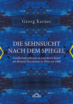 Die Sehnsucht nach dem Spiegel von Karner,  Georg