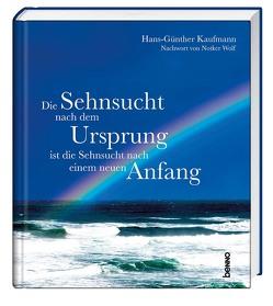 Die Sehnsucht nach dem Ursprung ist die Sehnsucht nach einem neuen Anfang von Kaufmann,  Hans-Günther, Wolf,  Notker
