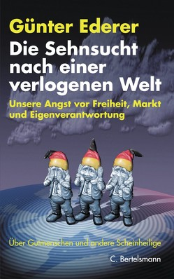 Die Sehnsucht nach einer verlogenen Welt von Ederer,  Günter