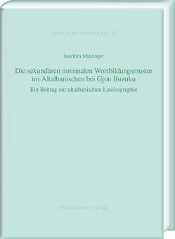 Die sekundären nominalen Wortbildungsmuster im Altalbanischen bei Gjon Buzuku von Matzinger,  Joachim
