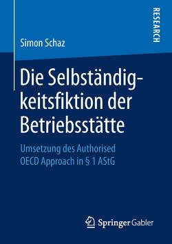 Die Selbständigkeitsfiktion der Betriebsstätte von Schaz,  Simon