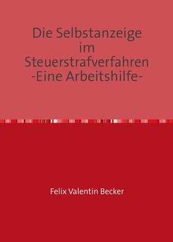 Die Selbstanzeige im Steuerstrafverfahren von Becker,  Felix Valentin