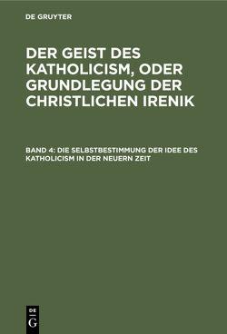 Leopold Schmid: Der Geist des Katholicism, oder Grundlegung der christlichen Irenik / Die Selbstbestimmung der Idee des Katholicism in der neuern Zeit von Schmid,  Leopold