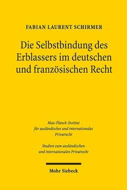 Die Selbstbindung des Erblassers im deutschen und französischen Recht von Schirmer,  Fabian Laurent