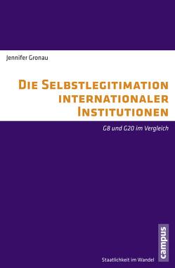 Die Selbstlegitimation internationaler Institutionen von Gronau,  Jennifer
