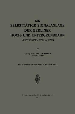 Die Selbsttätige Signalanlage der Berliner Hoch- und Untergrundbahn von Kemmann,  Gustav