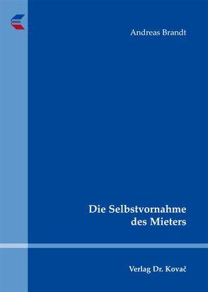 Die Selbstvornahme des Mieters von Brandt,  Andreas