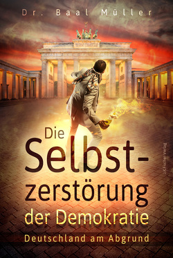 Die Selbstzerstörung der Demokratie von Müller,  Baal