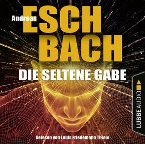 Die seltene Gabe von Eschbach,  Andreas, Thiele,  Louis Friedemann
