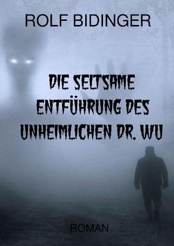 DIE SELTSAME ENTFÜHRUNG DES UNHEIMLICHEN DR. WU von Bidinger,  Rolf