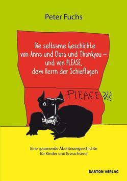Die seltsame Geschichte von Anna und Clara und Thankyou und von PLEASE, dem Herrn der Schieflagen von Fuchs,  Peter