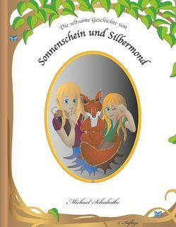Die seltsame Geschichte von Sonnenschein und Silbermond von Schubothe,  Michael