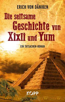 Die seltsame Geschichte von Xixli und Yum von Däniken,  Erich von